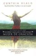 Como llegar a ser una mujer de Oracion: Becoming a woman of Prayer (Cynthia Heald Becoming A Woman Of Prayer)