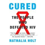 Cured: The People Who Defeated HIV [PAPERBACK] [2015] [By Nathalia Holt]