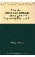 Principles of Electrochemical Reactor Analysis (Chemical Engineering Monographs)