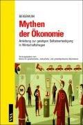 Mythen der Ökonomie: Anleitung zur geistigen Selbstverteidigung in Wirtschaftsfragen