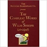 The Reduced Shakespeare Co. presentsThe Compleat Works of Wllm Shkspr Publisher: Applause Books
