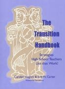 The Transition Handbook: Strategies High School Teachers Use that Work!
