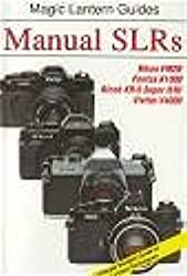 Manual Slrs: Includes, Nikon Fm2N, Pentax Ki000, Ricoh Kr-5 Super Ii/III and Vivitar V4000 (Magic Lantern Guides)
