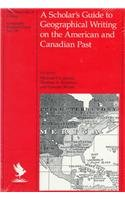 A Scholar's Guide to Geographical Writing on the American and Canadian Past (University of Chicago Geography Research ()