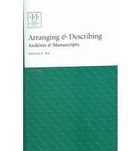Arranging & Describing Archives & Manuscripts (Archival Fundamentals Series II)