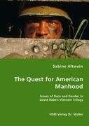 The Quest for American Manhood - Issues of Race and Gender in David Rabe's Vietnam Trilogy by Altwein Sabine