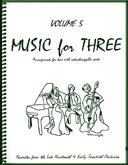Music for Three, Vol. 5 - Late 19th & 20 Century Favorites - Part 2 (Flute or Oboe or Violin) (Fiddle The Flute River And)