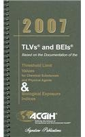 TLVs and BEIs 2007: Based on the Documentation for Chemical Substances and Physical Agents & Biological Exposure Ind