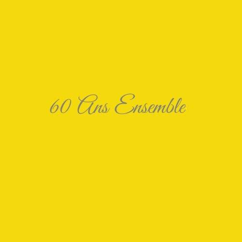 60 Ans Ensemble ......: Livre d'Or 60 Ans Ensemble Anniversaire de Mariage Noces de diamant Accessoires decoration idee cadeau souvenir cadeaux ... famille Couverture Jaune (French Edition)