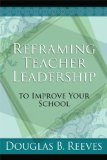 Reframing Teacher Leadership To Improve Your School by Dougals B. Reeves [Paperback] pdf