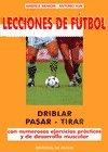 Leccciones de Futbol - Driblear, Pasar, Tirar (Spanish Edition)