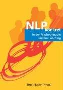 NLP konkret in der Psychotherapie und im Coaching