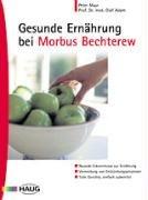 Gesunde Ernährung bei Morbus Bechterew: Neueste Erkenntnisse zur Ernährung. Vermeidung von Entzündungsprozessen. Tolle Gerichte, einfach zubereitet