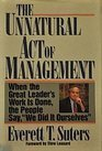 The Unnatural Act of Management: When the Great Leader's Work Is Done, the People Say, We Did It Ourselves by Everett T. Suters - Everett Mall Shopping