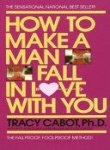 How to Make a Man Fall in Love with You: The Fail-Proof, Fool-Proof Method