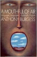 A Mouthful of Air: Language, Languages...Especially English by Anthony Burgess (1993-08-03)