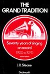 The Grand Tradition : Seventy Years of Singing on Record, 1900-1970, Steane, J. B., 0684136341