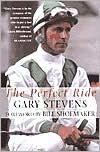 The Perfect Ride by Gary Stevens, Mervyn Kaufman, Mervyn Kaufman (With), Bill Shoemaker (Foreword by)
