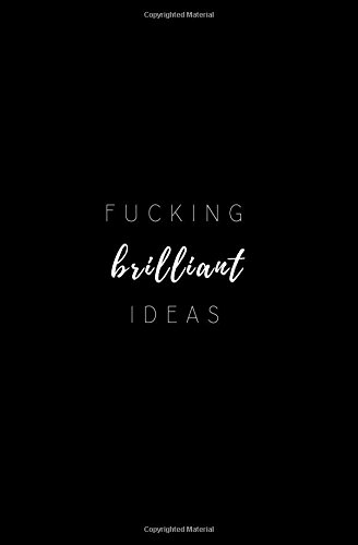 Fucking Brilliant Ideas: Small Blank Lined Notebook; Swear Word Notebook; Funny Swearing Gifts for Women, Men, Co-Workers, Birthday Gifts; Swear Word ... Book; College Student Gifts, Gag Gifts PDF