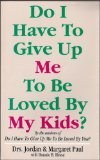 Do I Have to Give up Me to Be Loved by My Kids?, Jordan Paul and Margaret Paul, 0896383075