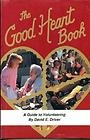 The Good Heart Book : A Guide to Volunteering, Driver, David E., 0962268313