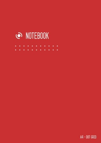 Dot Grid Notebook A4: Journal Notebook Red for Writing and Drawing, Blank, Large, Soft Cover, Dotted Matrix, Numbered Pages, No Bleed (A4 Calligraphy Dot Grid Journals) PDF