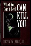 What You Don't Feel Can Kill You, Geoffrey D. Zimmerman and Herb Palmer, 1575026880
