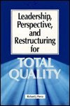 Leadership, Perspective, and Restructuring for Total Quality, , 0873891015