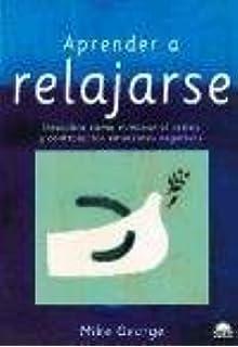 Aprender a Relajarse/Learn to Relax: Descubra como Eliminar el Estres y Controlar las