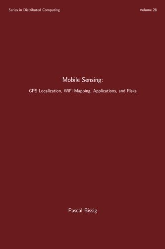 Mobile Sensing: GPS Localization, WiFi Mapping, Applications, and Risks (Series in Distributed Computing) (Volume 28) by CreateSpace Independent Publishing Platform