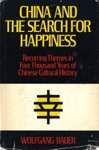 img - for China and the Search for Happiness: Recurring Themes in Four Thousand Years of Chinese Cultural History (Translated from the German) book / textbook / text book