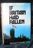If Britain Had Fallen, Norman Longmate, 0812816692