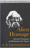 ''Alien Homage'': Edward Thompson and Rabindranath Tagore (Oxford India Paperbacks) by Brand: Oxford University Press, USA