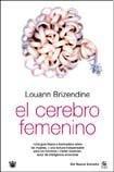 El cerebro femenino. Las claves cientificas de como piensan y actuan las mujeres y las ninas (Spanish Edition)