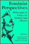 Feminist Perspectives : Philosophical Essays on Method and Morals, , 0802066682