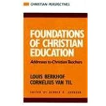 Foundations of Christian Education: Addresses to Christian Teachers (Christian Perspectives) (Christian Perspectives)