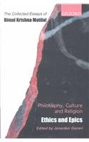 Philosophy, Culture, and Religion: The Collected Essays of Bimal Krishna Matilal Volume 2: Ethics and Epics (Vol 2)