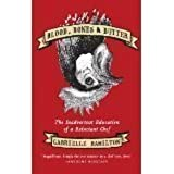 [BLOOD, BONES & BUTTER: THE INADVERTENT EDUCATION OF A RELUCTANT CHEF] BY Hamilton, Gabrielle (Author) Random House (publisher) Hardcover