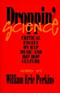 Droppin Science Critical Essays on Rap Music and Hip Hop Culture
