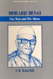 Moorarji Desai : The Man and His Ideas, Bakshi, S. R., 8170414946
