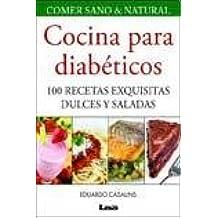 Cocina para diabeticos / Cooking for Diabetics: 100 Recetas exquisitas dulces y saladas / 100 Delicious Recipes Sweet and Salty (Comer Sano Y Natural) ...