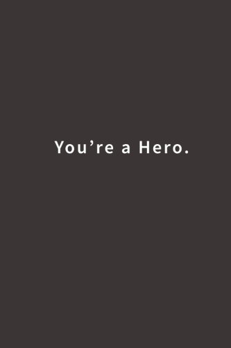 You're a Hero.: Lined notebook (Mother Daughter Notebook)