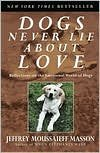 Dogs Never Lie about Love: Reflections on the Emotional World of Dogs by Jeffrey Moussaieff Masson, Jared T. Williams (Illustrator)