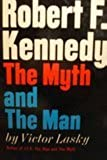 Robert F. Kennedy: the myth and the man