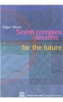 Seven Complex Lessons in Education for the Future (Education on the Move)