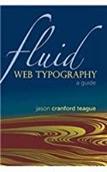 [(Fluid Web Typography)] [by: Jason Cranford Teague]