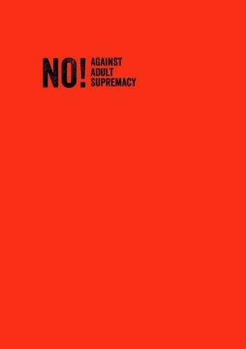 NO!: Against Adult Supremacy PDF