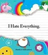 I Hate Everything Publisher: Adams Media