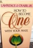 How to Become One with Your Mate, Lawrence J. Crabb, 0310225922