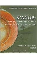 K'axob: Ritual, Work, and Family in an Ancient Maya Village (Monumenta Archaeologica)